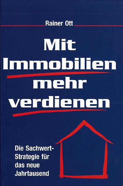Mit Immobilien mehr verdienen - Die Sachwertstrategie für das neue Jahrtausend von Rainer Ott